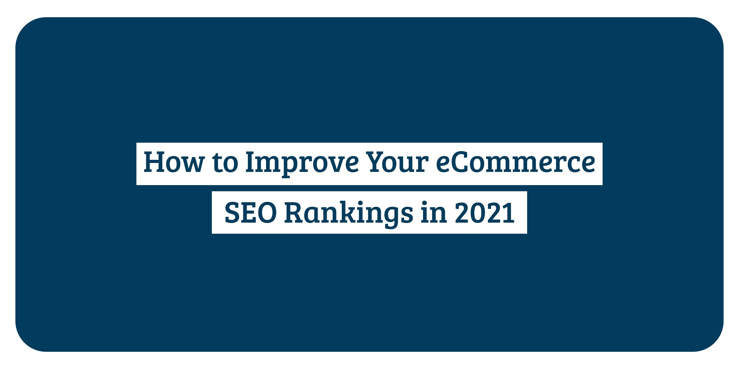 /how-to-improve-your-ecommerce-seo-rankings-in-2021-831233hq feature image
