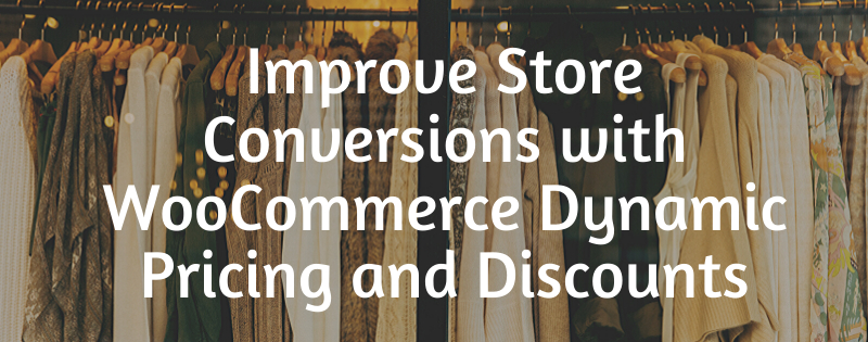 /improve-store-conversions-with-woocommerce-dynamic-pricing-and-discounts-plugins-o92h324n feature image