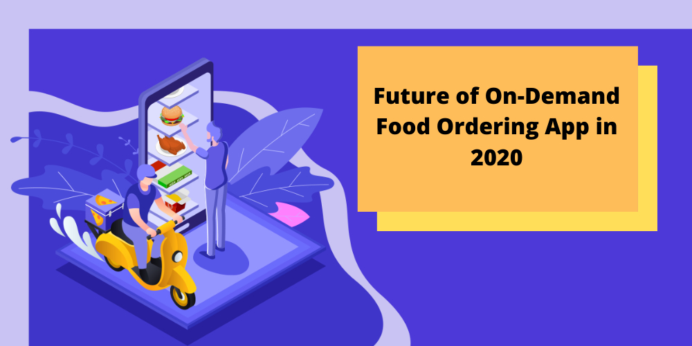 /future-of-on-demand-food-ordering-app-in-2020-q21x3ybg feature image