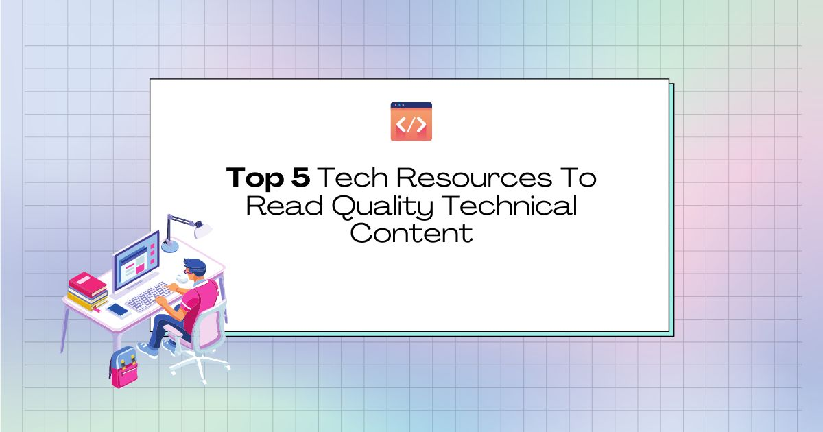 /top-5-tech-resources-to-read-quality-technical-content-vv3t351m feature image