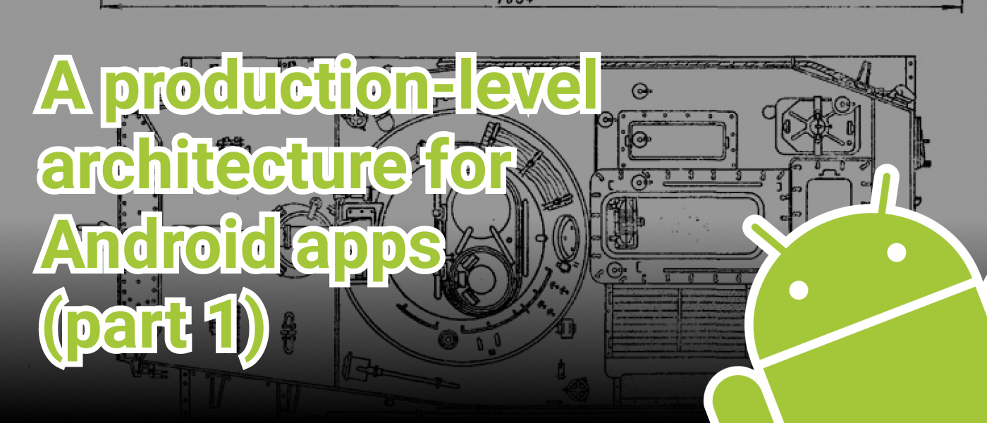 /a-production-level-architecture-for-android-apps-part-1-5j2z3a11 feature image