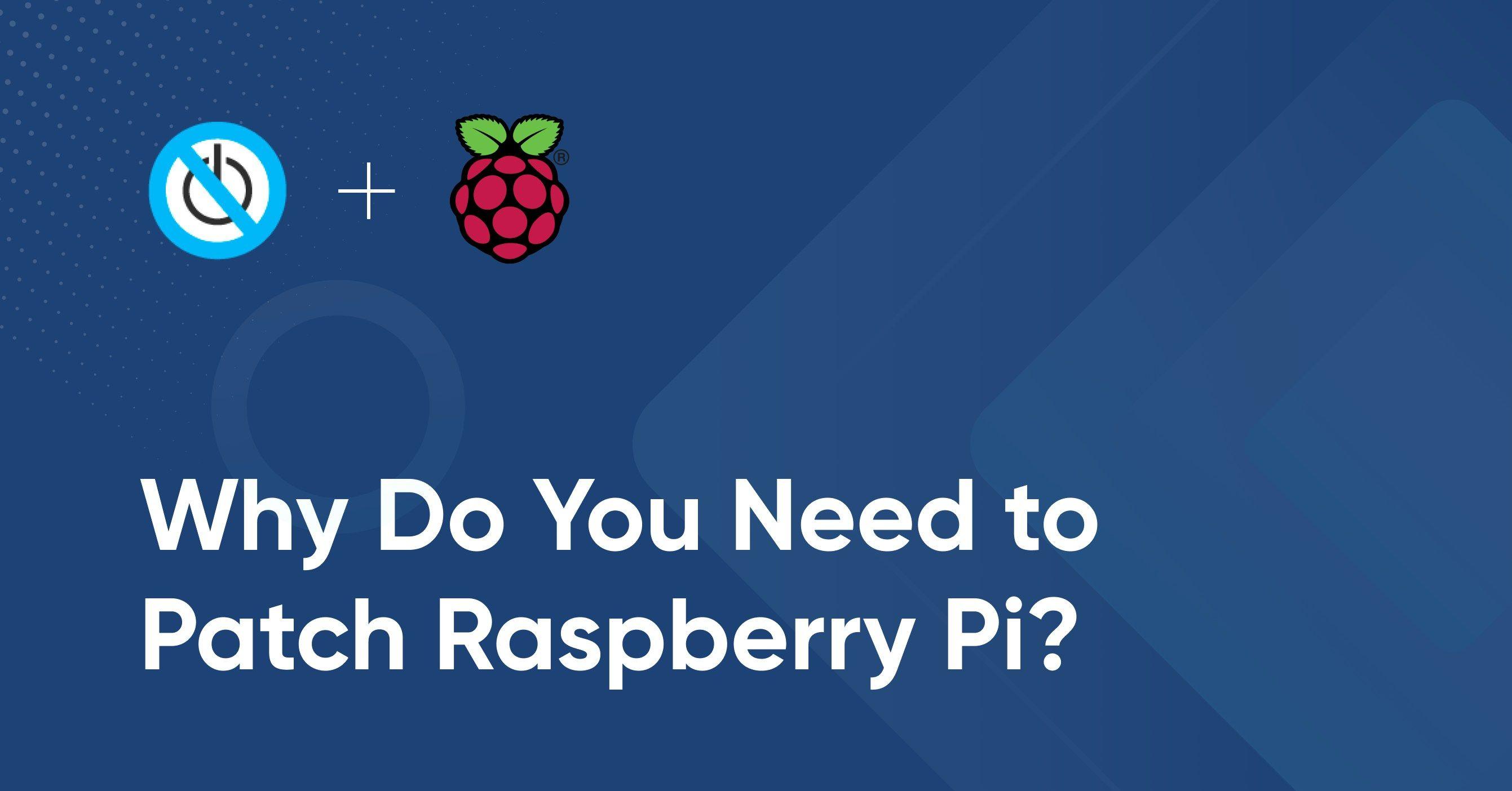 /why-do-you-need-to-patch-raspberry-pi-oo2q33fl feature image