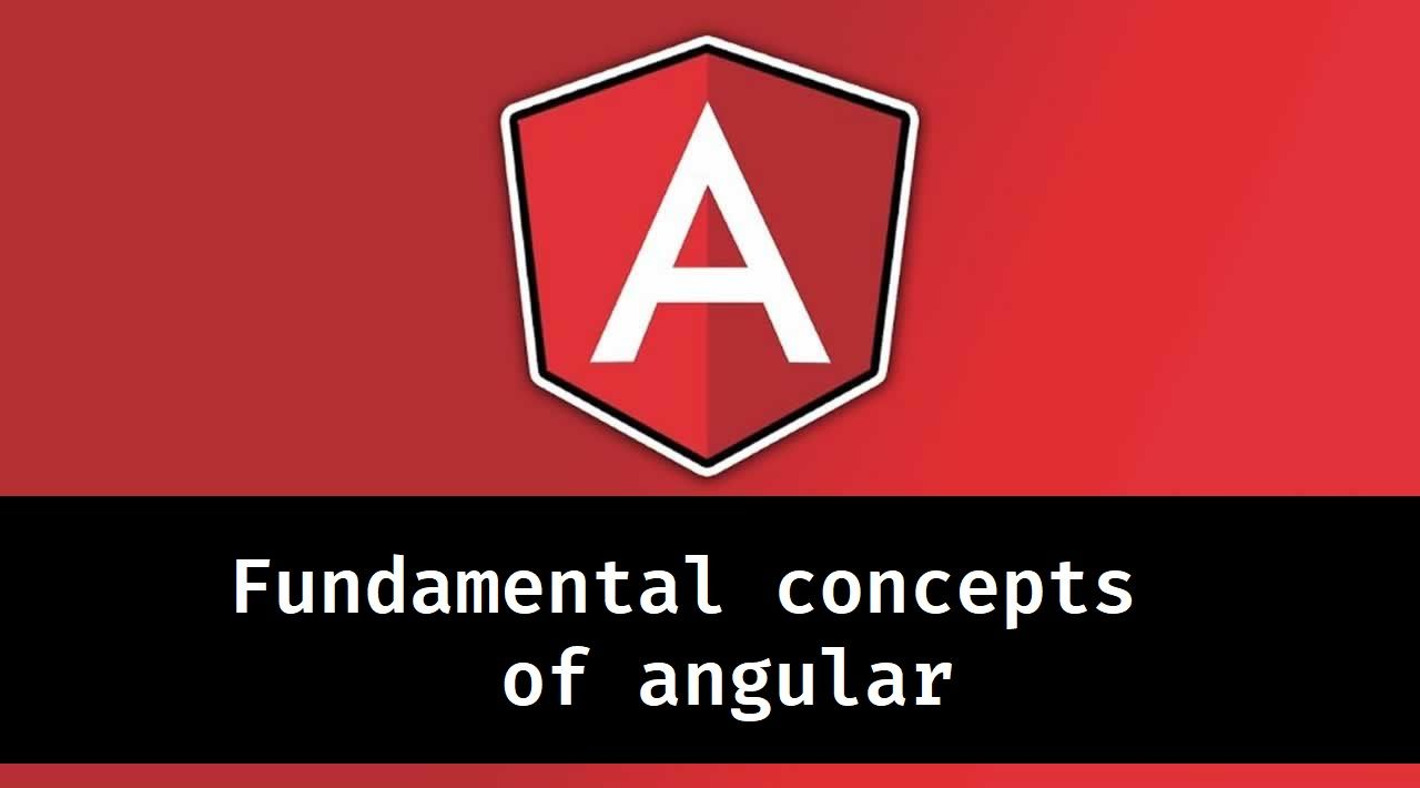 Fundamental Concepts of Angular