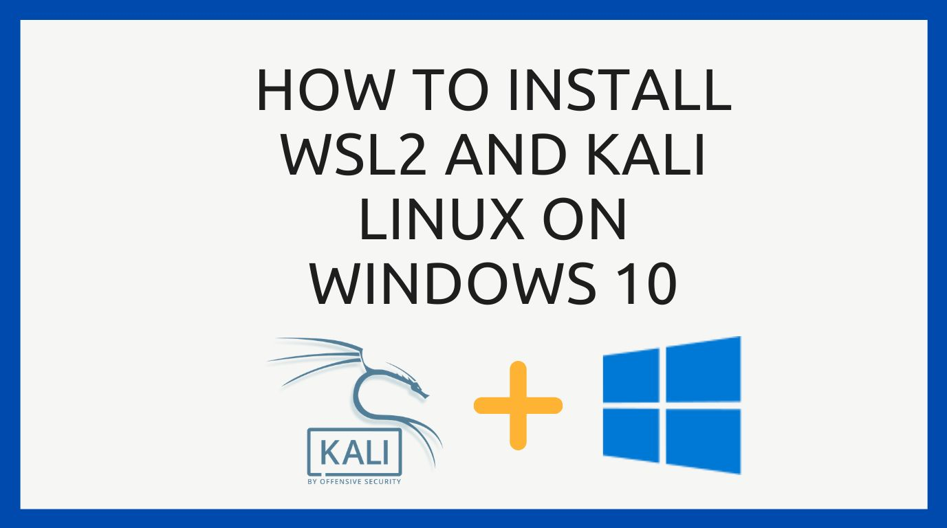 /a-short-guide-to-installing-wsl2-and-kali-linux-on-windows-10-p52w310n feature image