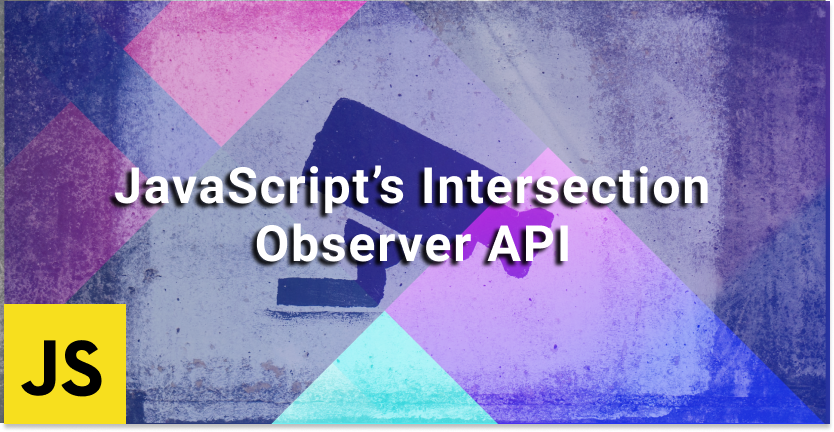 A Beginner's Guide to JavaScript's The Intersection Observer API
