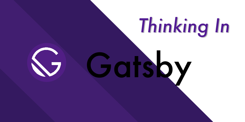 /thinking-in-gatsby-way-series-overview-to-build-a-static-web-application-ux4f32bc feature image