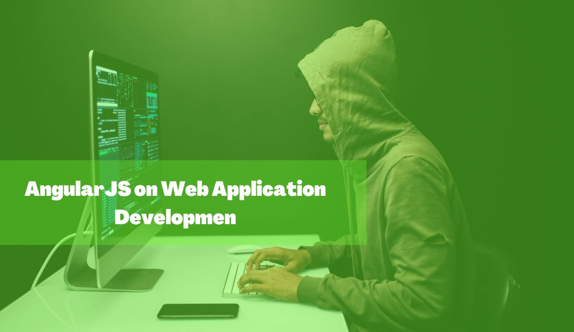 The Features and Benefits Of AngularJS for Web Application Development