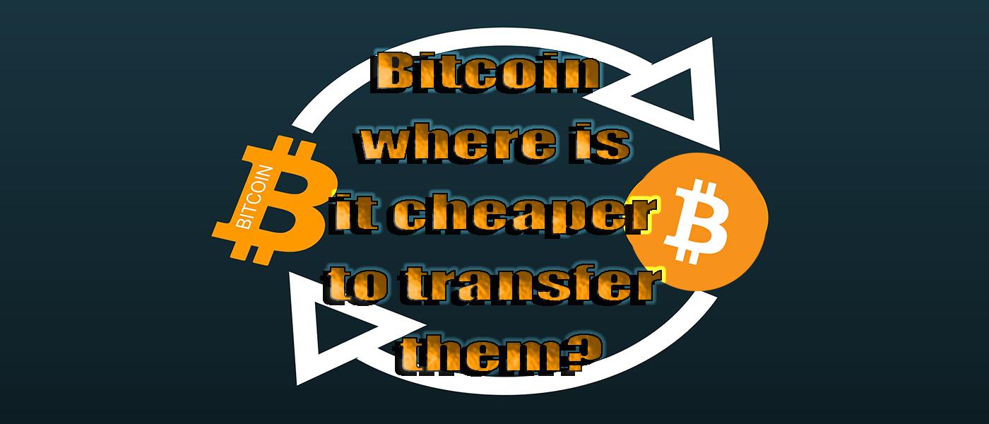 /bitcoin-where-is-it-cheaper-to-transfer-them-6oj33rh feature image