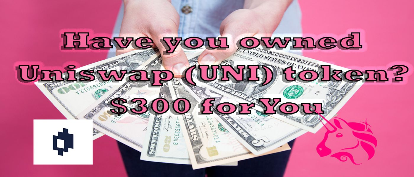 /have-you-owned-the-uniswap-uni-token-dollar300-for-you-plh34oq feature image