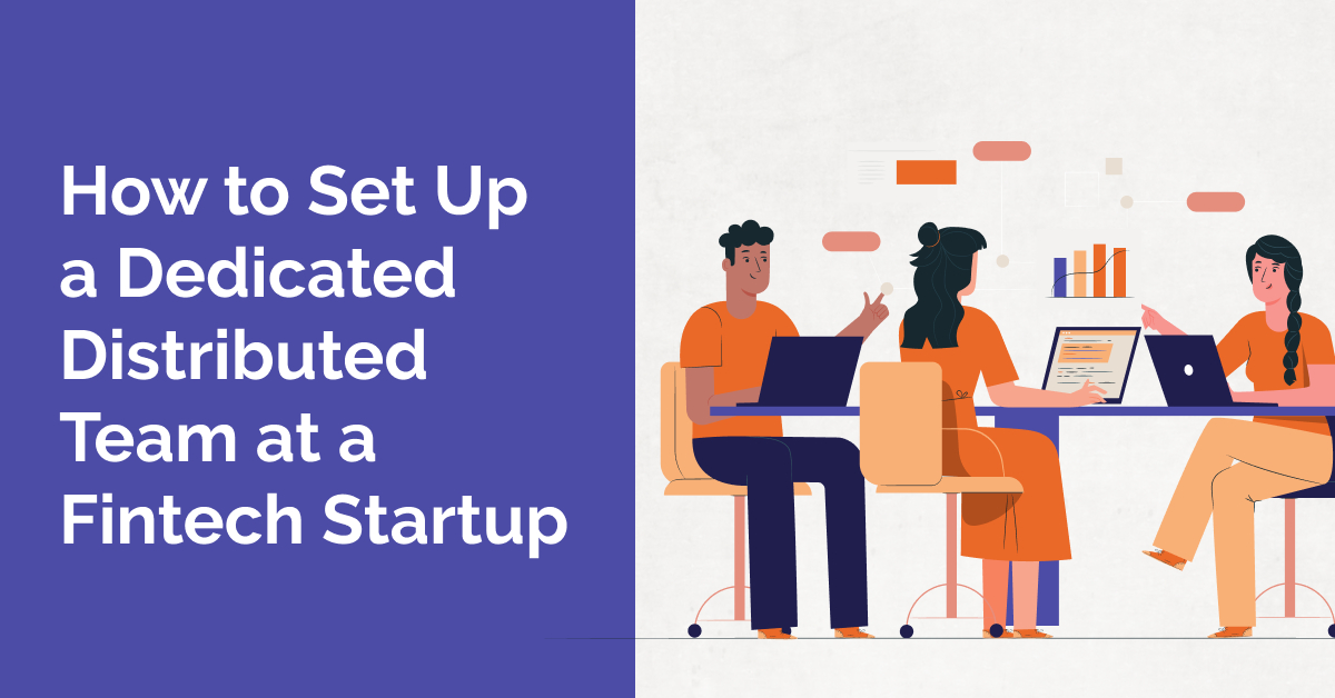 /setting-up-a-dedicated-distributed-team-at-a-fintech-startup-a-how-to-guide-uqcb387b feature image