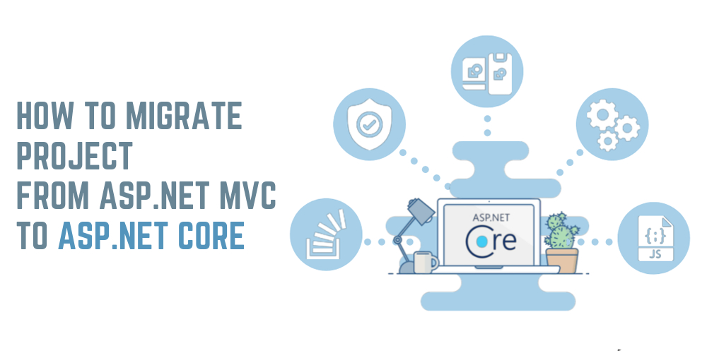 /how-to-migrate-project-from-aspnet-mvc-to-aspnet-core-qt1ks31zn feature image