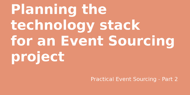 /planning-the-technology-stack-for-an-event-sourcing-project-bh4ge3zbu feature image