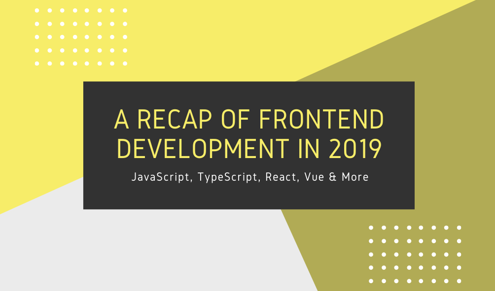 /a-recap-of-frontend-development-in-2019-n91o3bum feature image