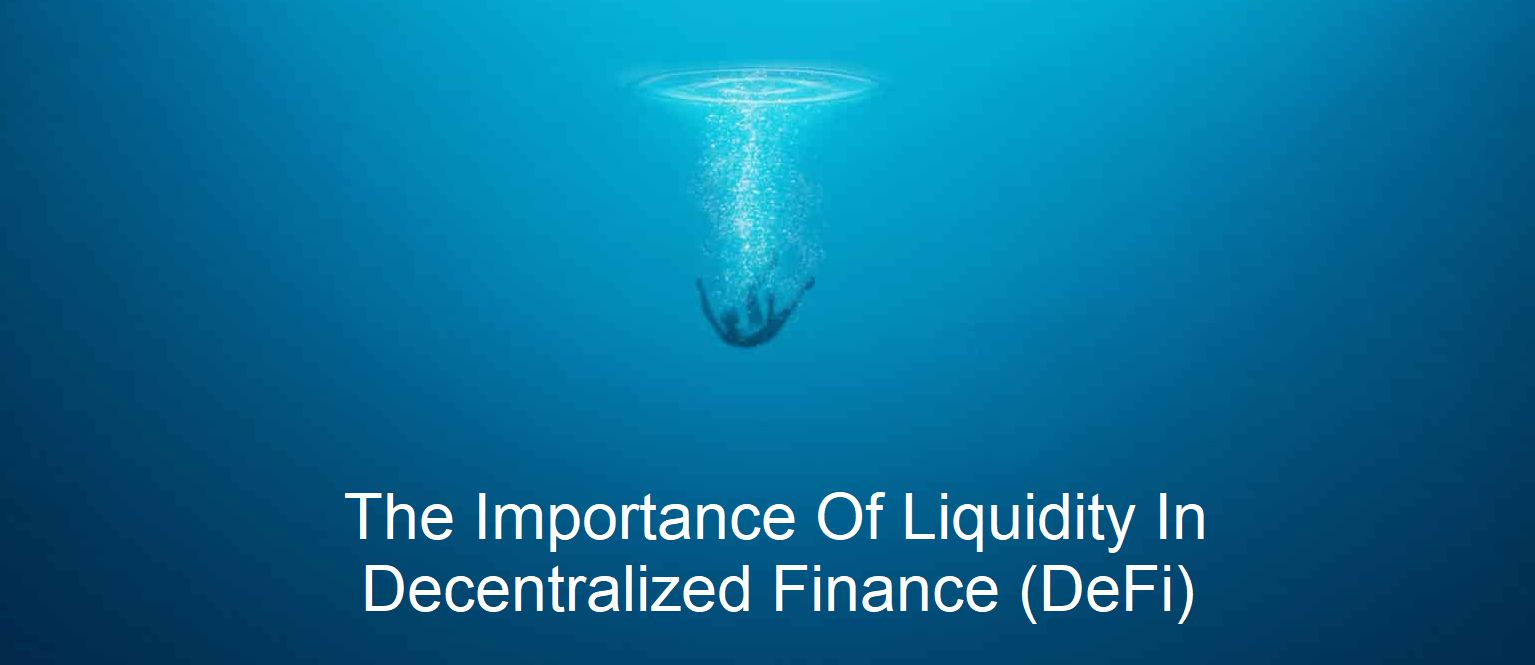 The Importance Of Liquidity In Decentralized Finance (DeFi)