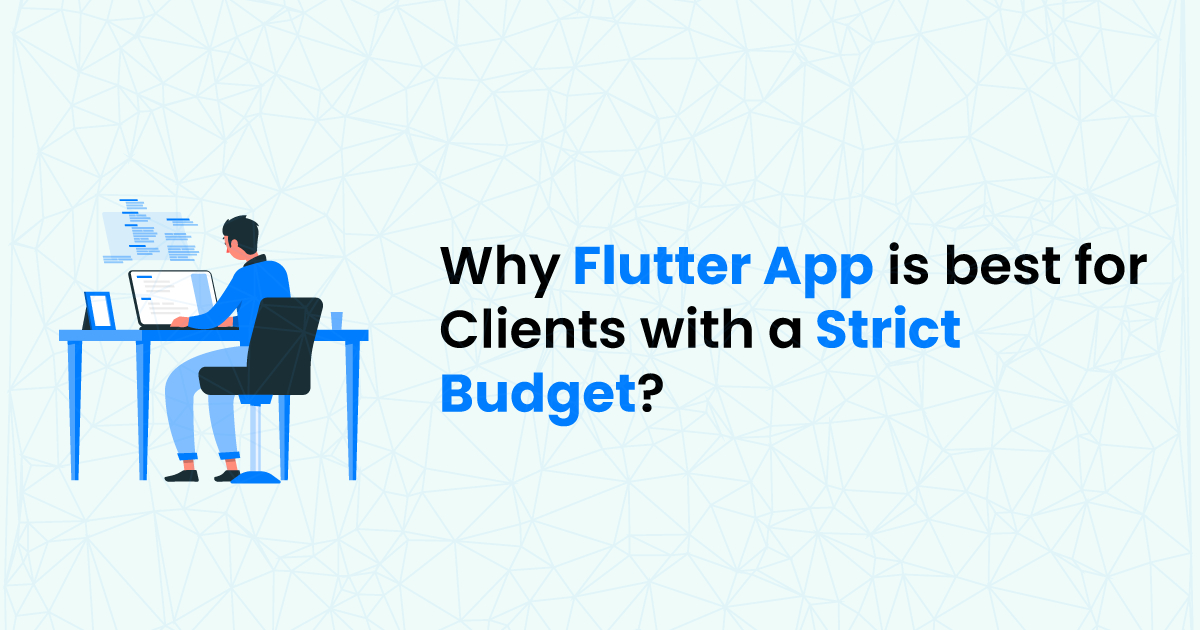 /why-flutter-app-is-best-for-clients-with-strict-budgets-or3332nx feature image