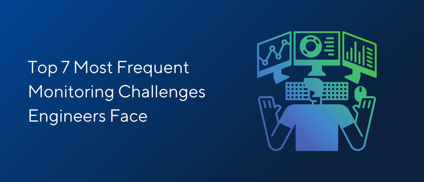 /overcoming-the-most-frequent-monitoring-challenges-engineers-face-yq6j31iz feature image