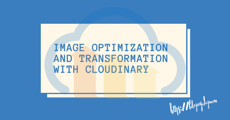 /image-optimization-and-transformation-with-cloudinary-jn1m23yk2 feature image