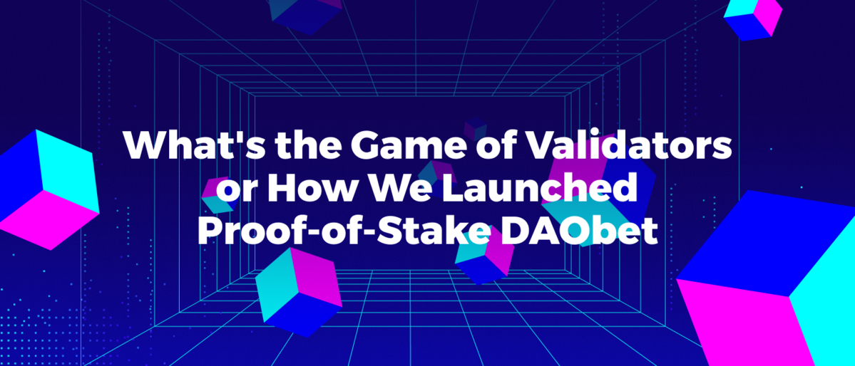 /whats-the-game-of-validators-or-how-we-launched-proof-of-stake-daobet-sv4km332o feature image