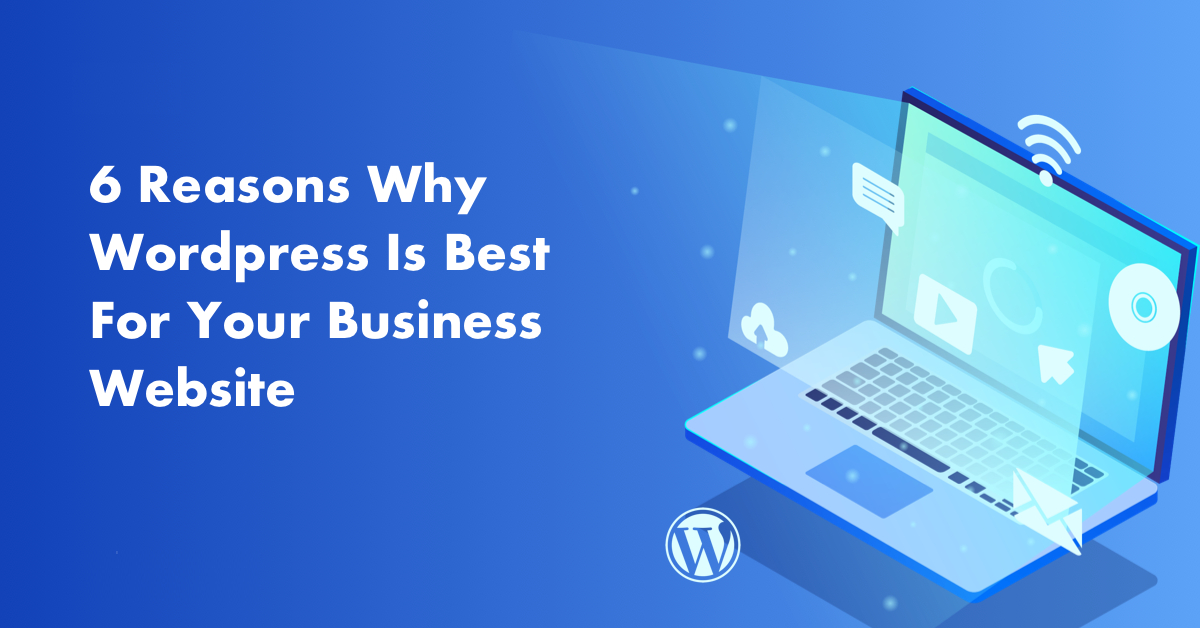 /6-reasons-why-wordpress-is-best-for-your-business-website-5-is-most-important-lp1el312c feature image